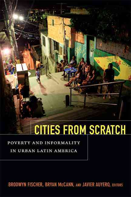 Cities from Scratch By Fischer, Brodwyn (EDT)/ McCann, Bryan (EDT)/ Auyero, Javier (EDT)