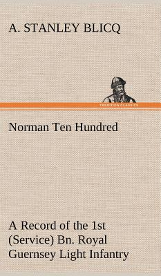 Tredition Classics Norman Ten Hundred a Record of the 1st (Service) Bn. Royal Guernsey Light Infantry by Blicq, A. Stanley [Hardcover] at Sears.com